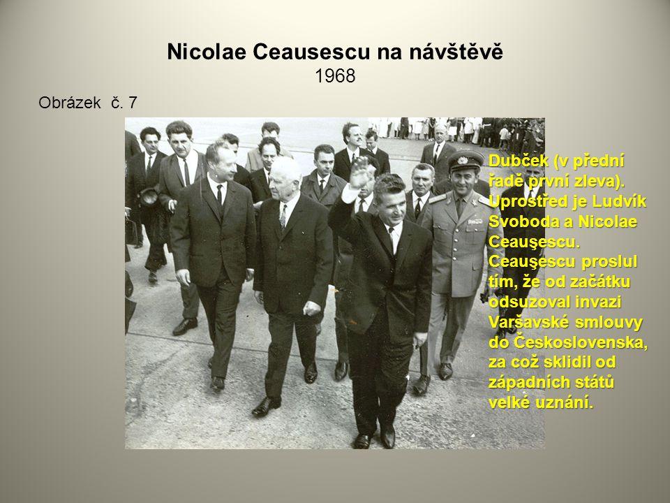Nicolae Ceausescu na návštěvě 1968 Obrázek č. 7 Dubček (v přední řadě první zleva). Uprostřed je Ludvík Svoboda a Nicolae Ceauşescu. Ceauşescu proslul