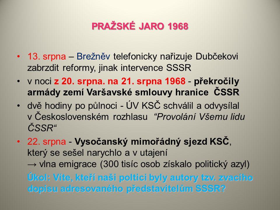 PRAŽSKÉ JARO 1968 13. srpna – Brežněv telefonicky nařizuje Dubčekovi zabrzdit reformy, jinak intervence SSSR v noci z 20. srpna. na 21. srpna 1968 - p