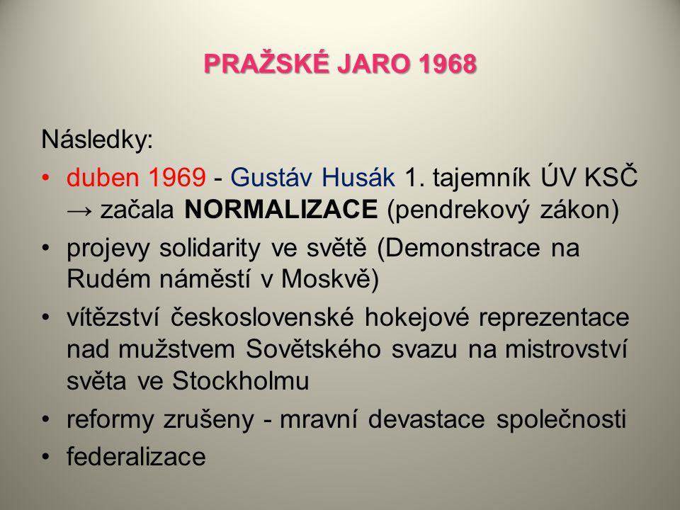 PRAŽSKÉ JARO 1968 Následky: duben 1969 - Gustáv Husák 1. tajemník ÚV KSČ → začala NORMALIZACE (pendrekový zákon) projevy solidarity ve světě (Demonstr