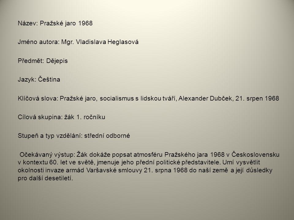 Název: Pražské jaro 1968 Jméno autora: Mgr. Vladislava Heglasová Předmět: Dějepis Jazyk: Čeština Klíčová slova: Pražské jaro, socialismus s lidskou tv
