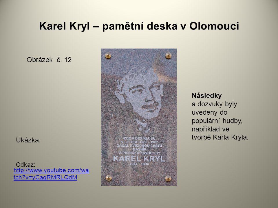 Karel Kryl – pamětní deska v Olomouci Obrázek č. 12 Následky a dozvuky byly uvedeny do populární hudby, například ve tvorbě Karla Kryla. http://www.yo