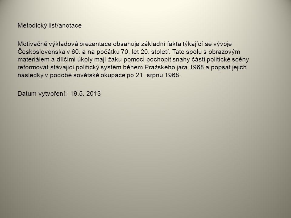 Metodický list/anotace Motivačně výkladová prezentace obsahuje základní fakta týkající se vývoje Československa v 60. a na počátku 70. let 20. století
