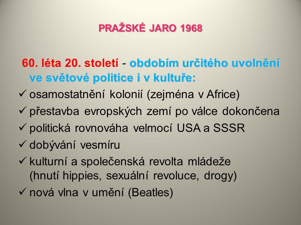 PRAŽSKÉ JARO 1968 obdobím určitého uvolnění ve světové politice i v kultuře: 60. léta 20. století - obdobím určitého uvolnění ve světové politice i v