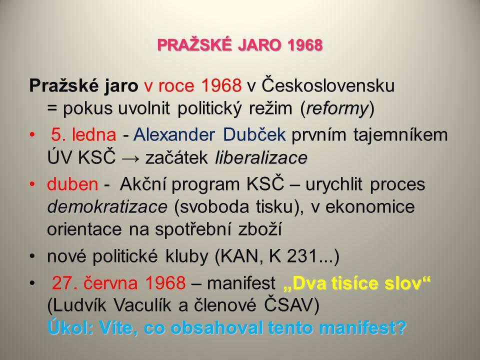 PRAŽSKÉ JARO 1968 reformy Pražské jaro v roce 1968 v Československu = pokus uvolnit politický režim (reformy) liberalizace 5. ledna - Alexander Dubček