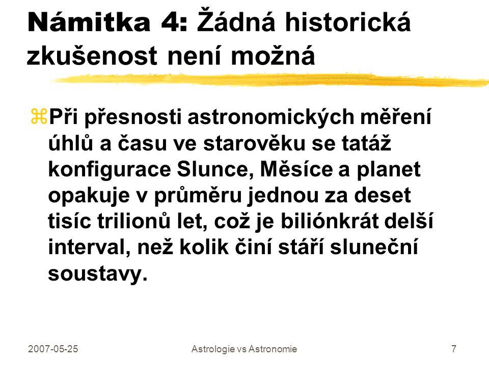 2007-05-25Astrologie vs Astronomie7 Námitka 4: Žádná historická zkušenost není možná zPři přesnosti astronomických měření úhlů a času ve starověku se
