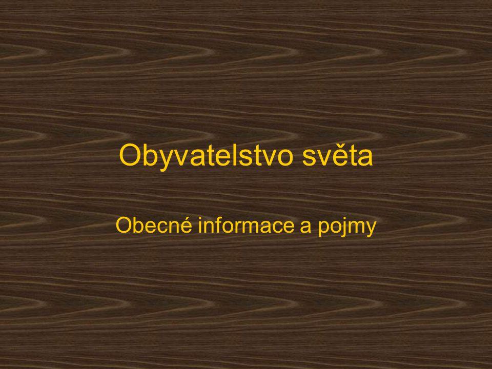 Obyvatelstvo světa Obecné informace a pojmy