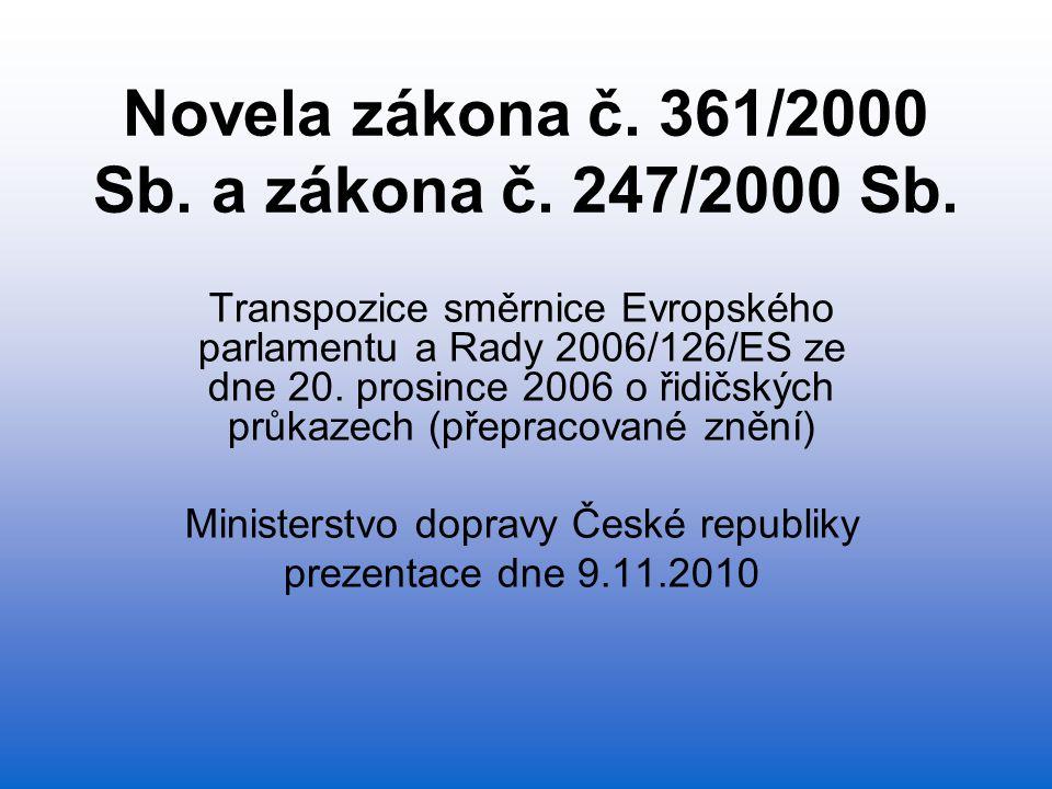 Novela zákona č. 361/2000 Sb. a zákona č. 247/2000 Sb. Transpozice směrnice Evropského parlamentu a Rady 2006/126/ES ze dne 20. prosince 2006 o řidičs