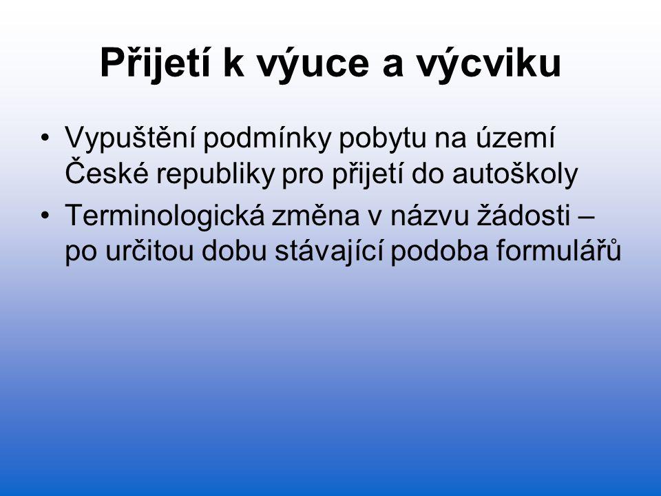 Přijetí k výuce a výcviku Vypuštění podmínky pobytu na území České republiky pro přijetí do autoškoly Terminologická změna v názvu žádosti – po určitou dobu stávající podoba formulářů