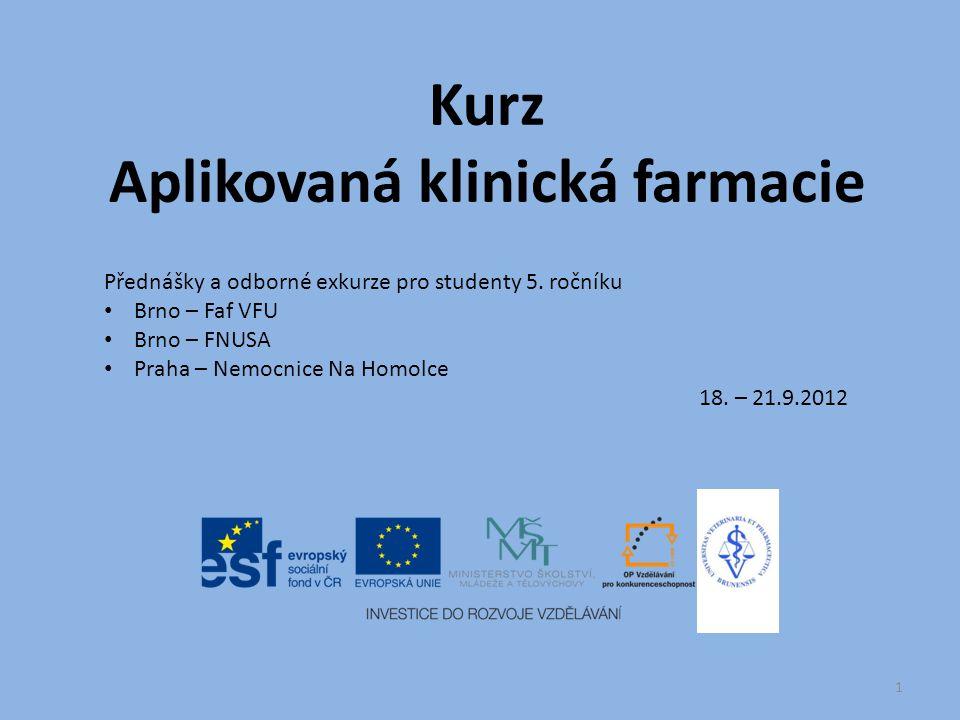 Kurz Aplikovaná klinická farmacie Přednášky a odborné exkurze pro studenty 5. ročníku Brno – Faf VFU Brno – FNUSA Praha – Nemocnice Na Homolce 18. – 2