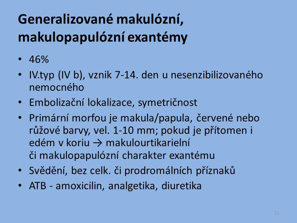 Generalizované makulózní, makulopapulózní exantémy 46% IV.typ (IV b), vznik 7-14. den u nesenzibilizovaného nemocného Embolizační lokalizace, symetrič