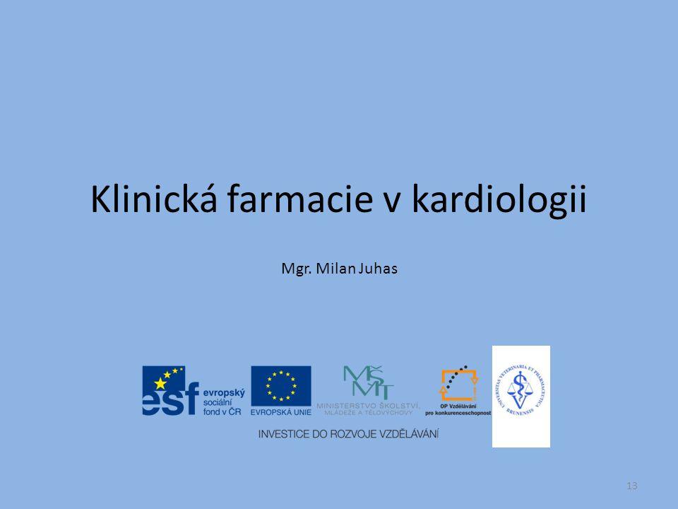 Klinická farmacie v kardiologii Mgr. Milan Juhas 13