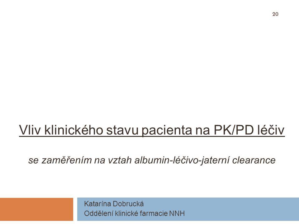Vliv klinického stavu pacienta na PK/PD léčiv se zaměřením na vztah albumin-léčivo-jaterní clearance Katarína Dobrucká Oddělení klinické farmacie NNH