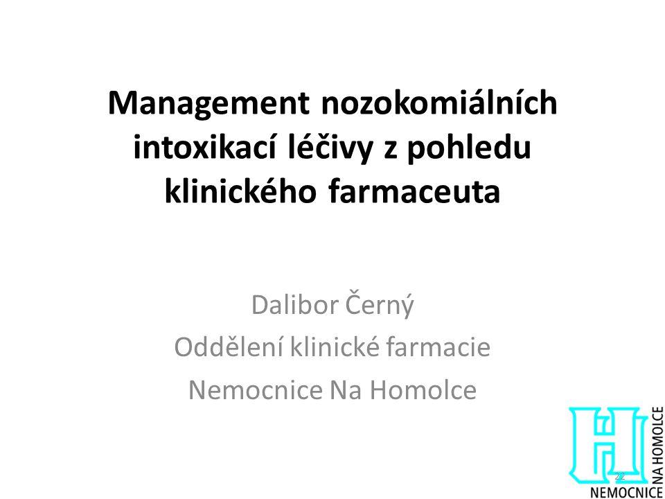 Management nozokomiálních intoxikací léčivy z pohledu klinického farmaceuta Dalibor Černý Oddělení klinické farmacie Nemocnice Na Homolce 22