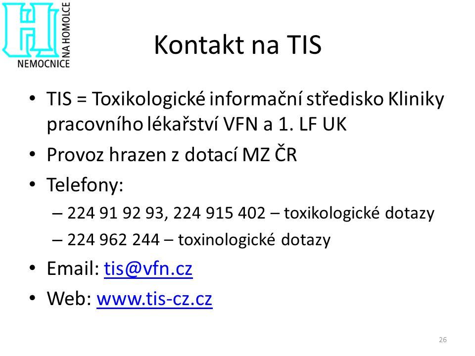 Kontakt na TIS TIS = Toxikologické informační středisko Kliniky pracovního lékařství VFN a 1. LF UK Provoz hrazen z dotací MZ ČR Telefony: – 224 91 92