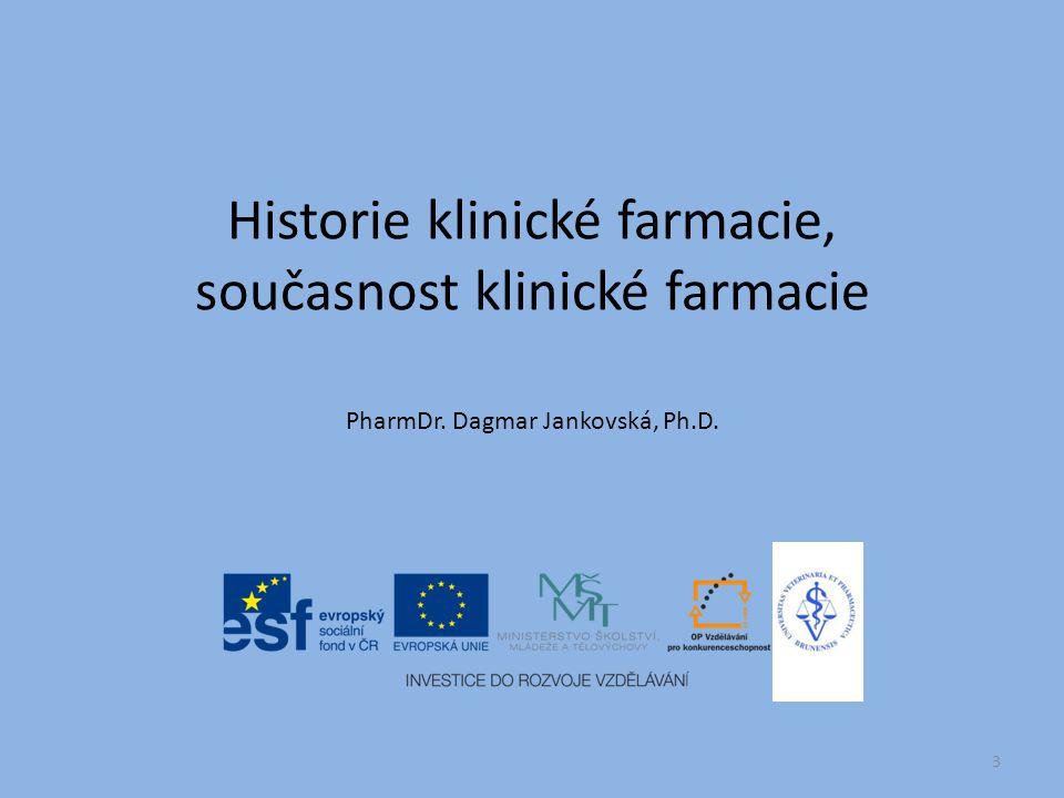 Historie klinické farmacie, současnost klinické farmacie PharmDr. Dagmar Jankovská, Ph.D. 3