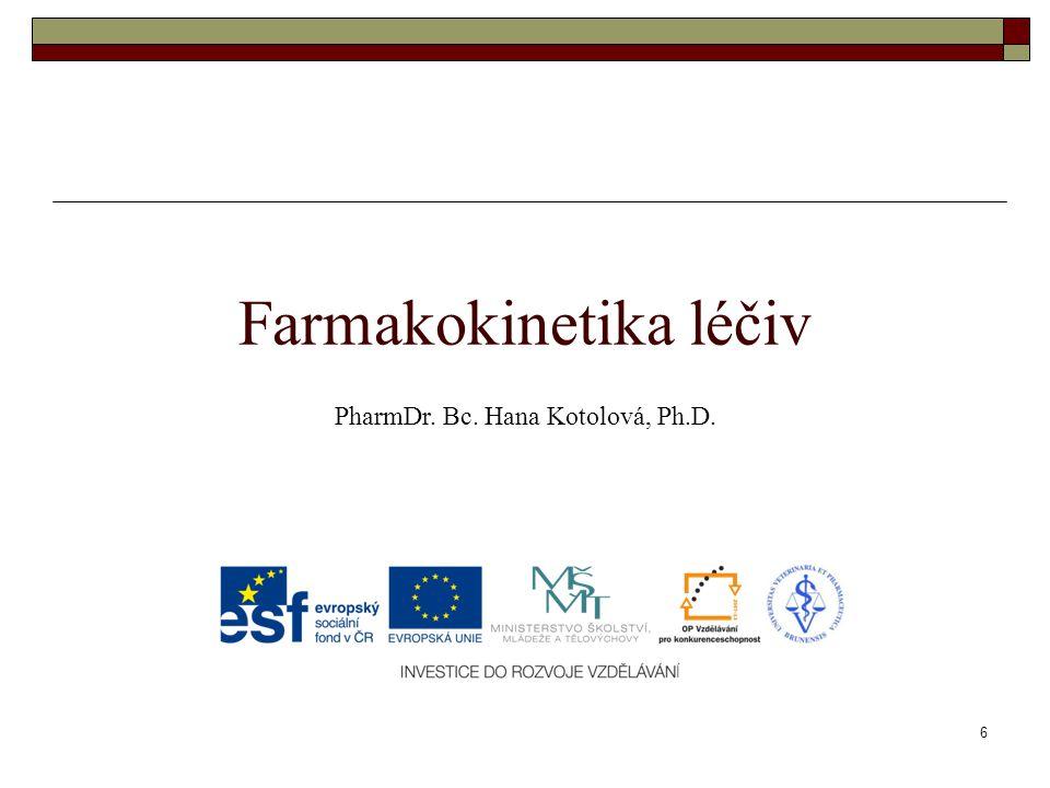 Farmakokinetika léčiv PharmDr. Bc. Hana Kotolová, Ph.D. 6