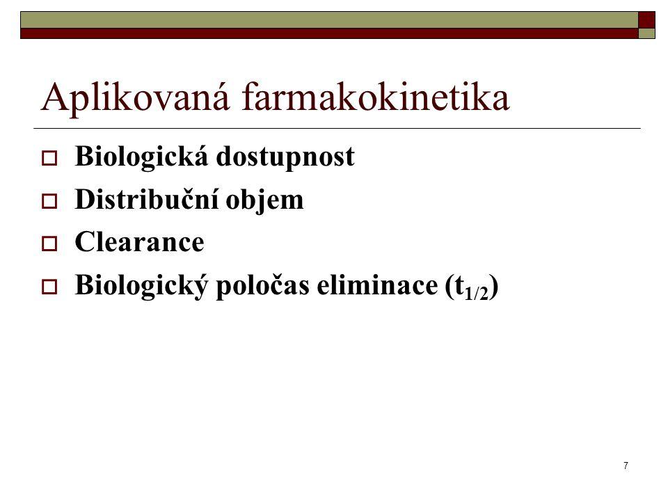 Aplikovaná farmakokinetika  Biologická dostupnost  Distribuční objem  Clearance  Biologický poločas eliminace (t 1/2 ) 7