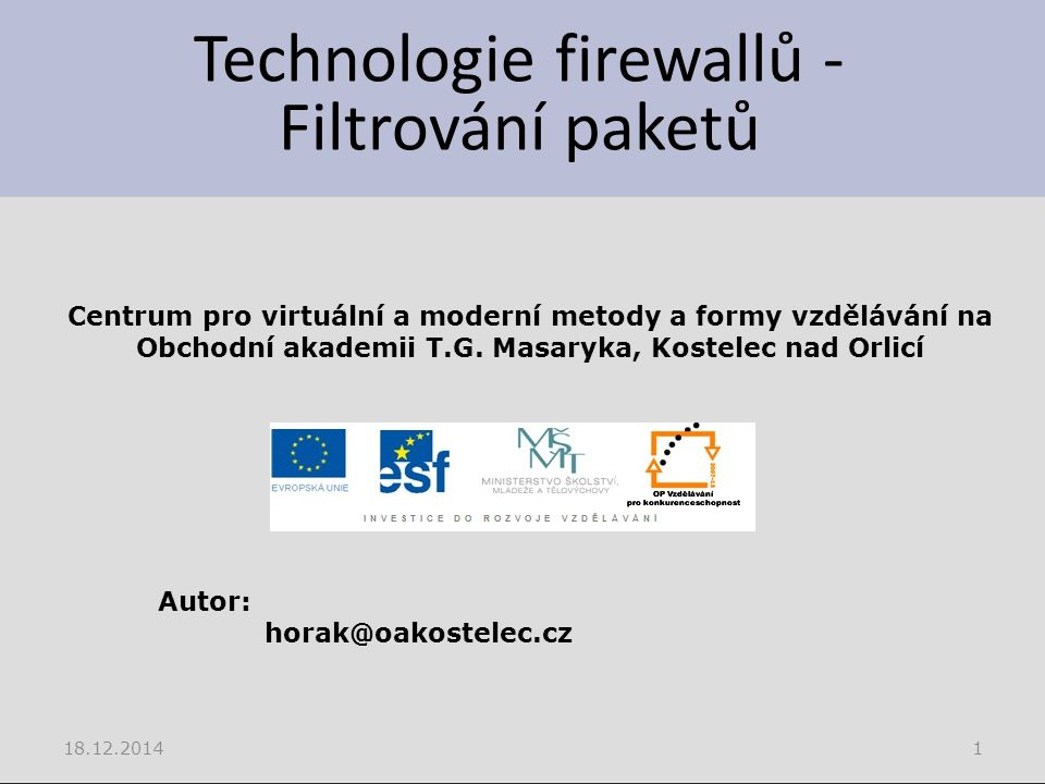 Technologie firewallů - Filtrování paketů 18.12.20141 Centrum pro virtuální a moderní metody a formy vzdělávání na Obchodní akademii T.G.
