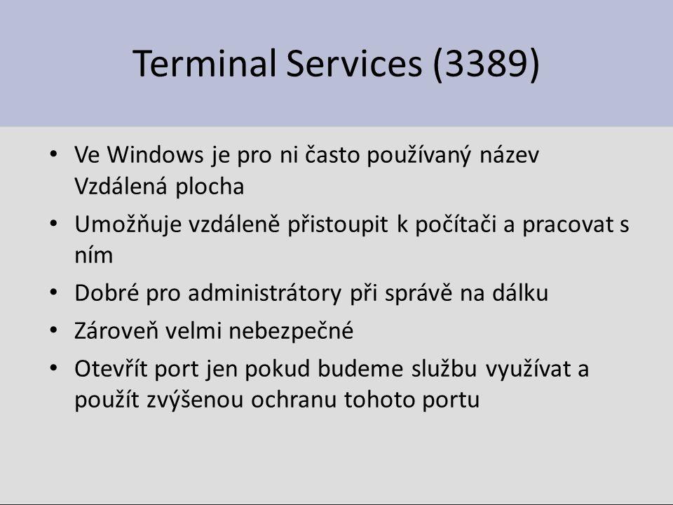 Terminal Services (3389) Ve Windows je pro ni často používaný název Vzdálená plocha Umožňuje vzdáleně přistoupit k počítači a pracovat s ním Dobré pro administrátory při správě na dálku Zároveň velmi nebezpečné Otevřít port jen pokud budeme službu využívat a použít zvýšenou ochranu tohoto portu