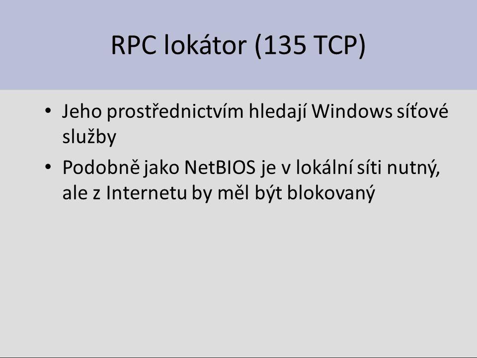 RPC lokátor (135 TCP) Jeho prostřednictvím hledají Windows síťové služby Podobně jako NetBIOS je v lokální síti nutný, ale z Internetu by měl být blokovaný