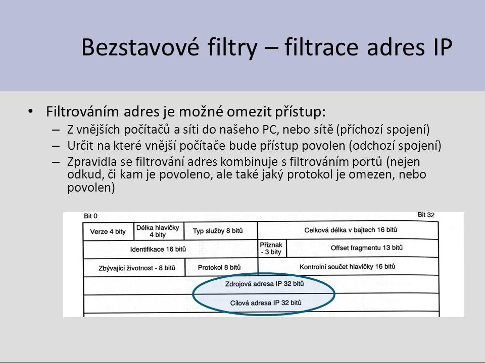Bezstavové filtry – filtrace adres IP Filtrováním adres je možné omezit přístup: – Z vnějších počítačů a síti do našeho PC, nebo sítě (příchozí spojení) – Určit na které vnější počítače bude přístup povolen (odchozí spojení) – Zpravidla se filtrování adres kombinuje s filtrováním portů (nejen odkud, či kam je povoleno, ale také jaký protokol je omezen, nebo povolen)