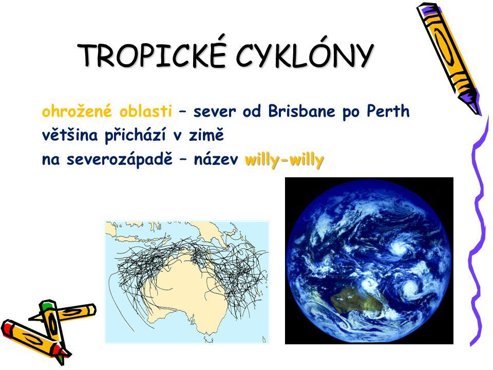 TROPICKÉ CYKLÓNY ohrožené oblasti – sever od Brisbane po Perth většina přichází v zimě willy-willy na severozápadě – název willy-willy