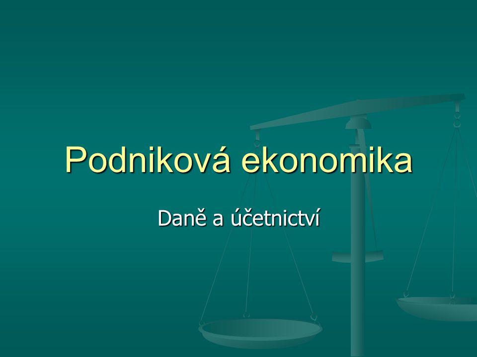 Podniková ekonomika Daně a účetnictví