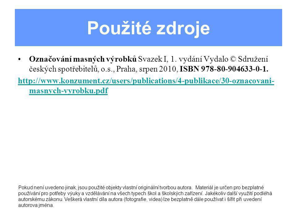 Použité zdroje Označování masných výrobků Svazek I, 1. vydání Vydalo © Sdružení českých spotřebitelů, o.s., Praha, srpen 2010, ISBN 978-80-904633-0-1.