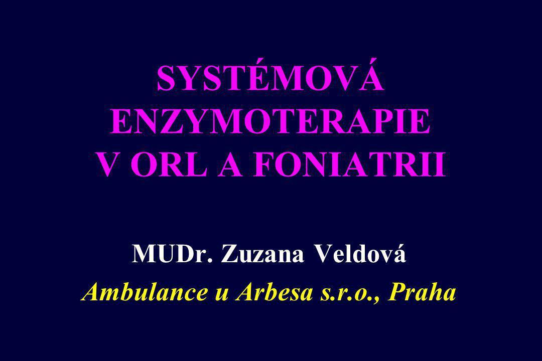 SYSTÉMOVÁ ENZYMOTERAPIE V ORL A FONIATRII MUDr. Zuzana Veldová Ambulance u Arbesa s.r.o., Praha