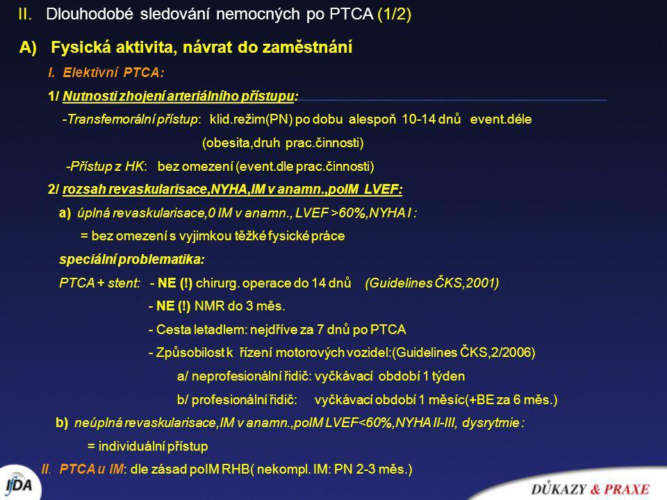 A) Fysická aktivita, návrat do zaměstnání I. Elektivní PTCA: 1/ Nutnosti zhojení arteriálního přístupu: -Transfemorální přístup: klid.režim(PN) po dob