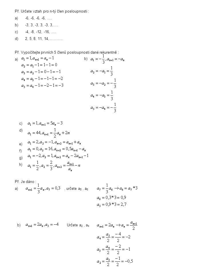 c)d)c)d) Určete a 1,a 7 Určete a 2,a 5 Posloupnost je rostoucí, právě když pro všechna n  N platí a n+1 > a n, tj.