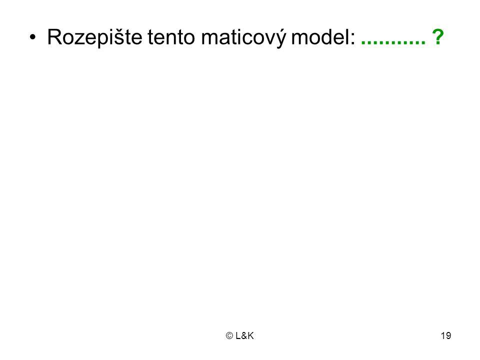 © L&K19 Rozepište tento maticový model:........... ?