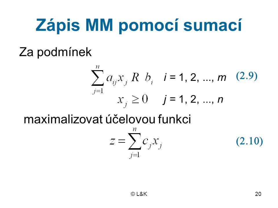 © L&K20 Zápis MM pomocí sumací Za podmínek maximalizovat účelovou funkci i = 1, 2,..., m j = 1, 2,..., n  