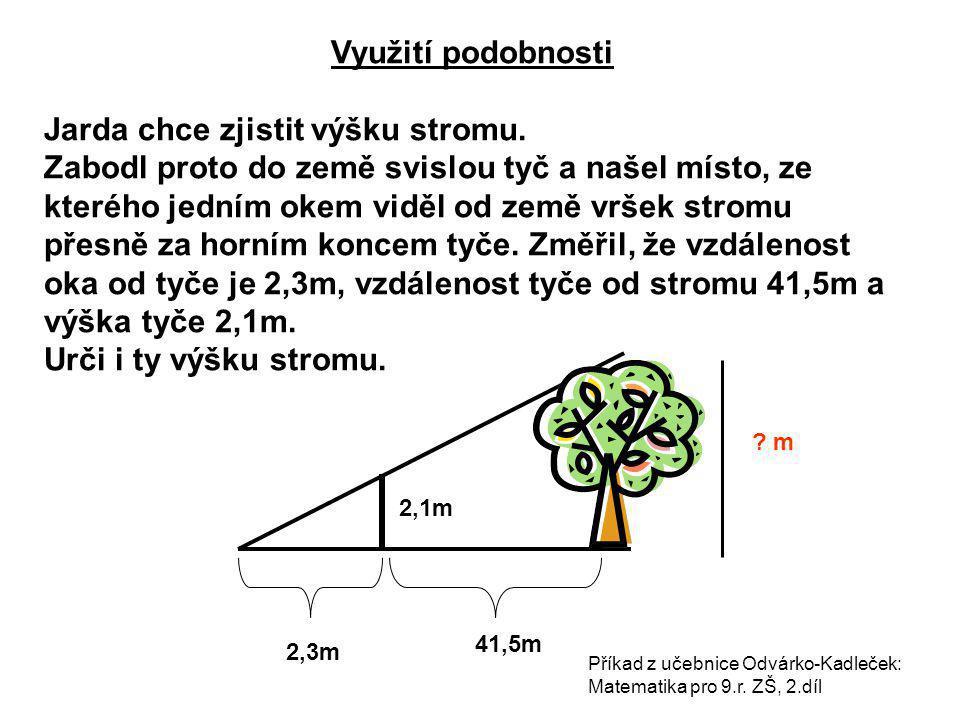 Využití podobnosti Jarda chce zjistit výšku stromu. Zabodl proto do země svislou tyč a našel místo, ze kterého jedním okem viděl od země vršek stromu