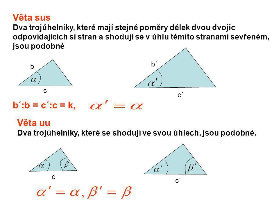 Věta sus Dva trojúhelníky, které mají stejné poměry délek dvou dvojic odpovídajících si stran a shodují se v úhlu těmito stranami sevřeném, jsou podob