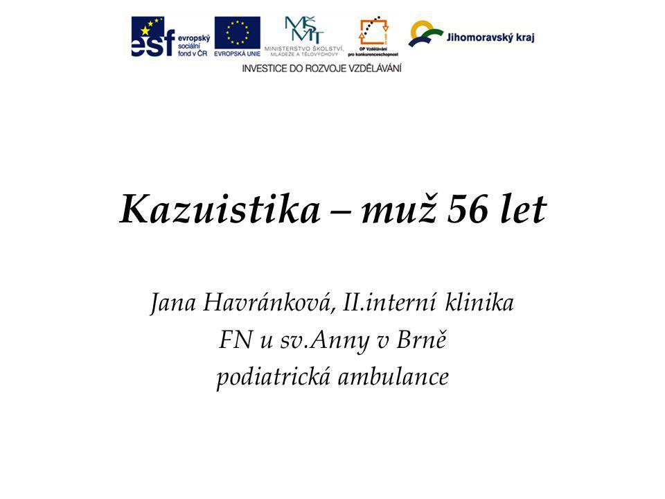 Kazuistika – muž 56 let Jana Havránková, II.interní klinika FN u sv.Anny v Brně podiatrická ambulance