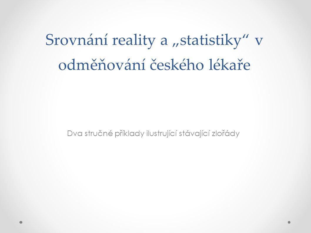 """Srovnání reality a """"statistiky"""" v odměňování českého lékaře Dva stručné příklady ilustrující stávající zlořády"""