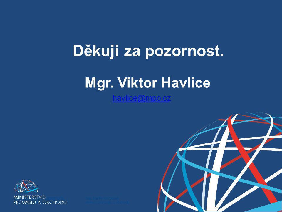 Ing. Martin Kocourek ministr průmyslu a obchodu ZPĚT NA VRCHOL – INSTITUCE, INOVACE A INFRASTRUKTURA Děkuji za pozornost. Mgr. Viktor Havlice havlice@