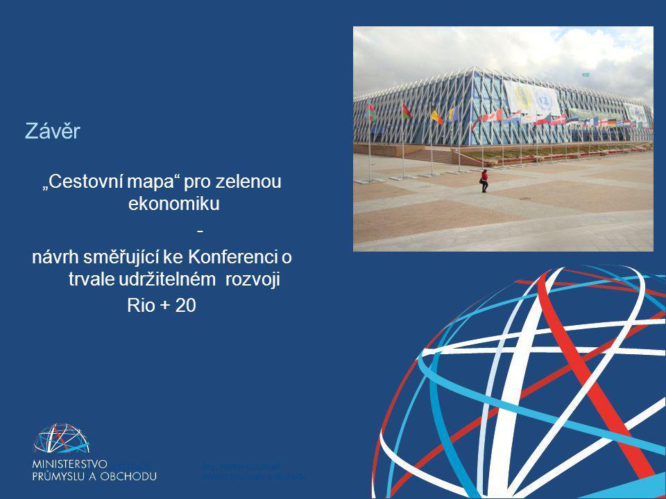 """Ing. Martin Kocourek ministr průmyslu a obchodu ZPĚT NA VRCHOL – INSTITUCE, INOVACE A INFRASTRUKTURA Závěr """"Cestovní mapa"""" pro zelenou ekonomiku - náv"""
