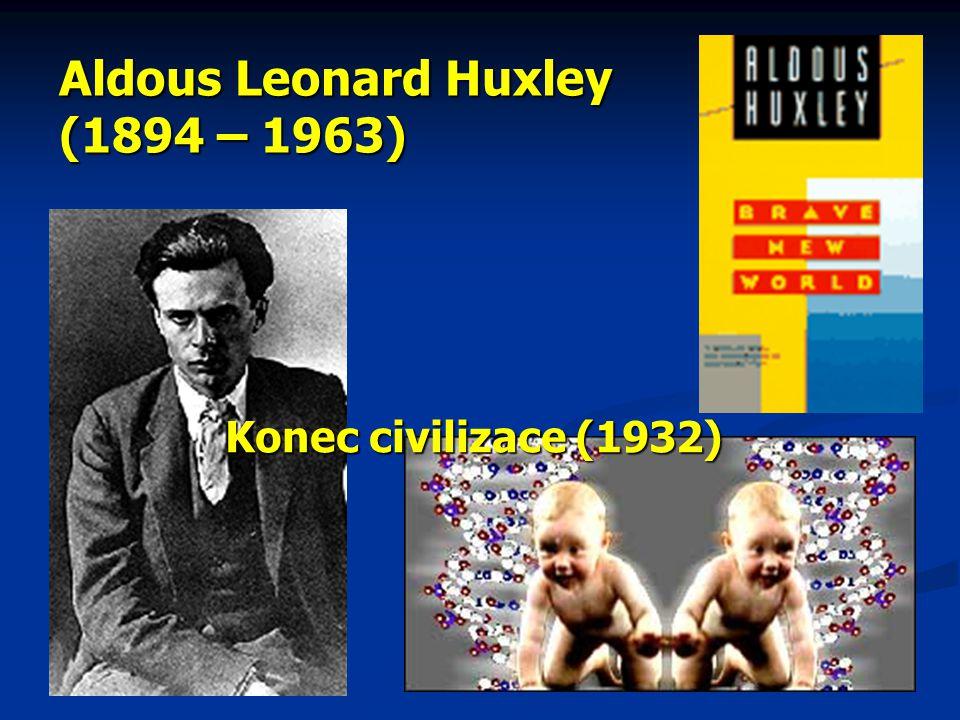 Aldous Leonard Huxley (1894 – 1963) Konec civilizace (1932)
