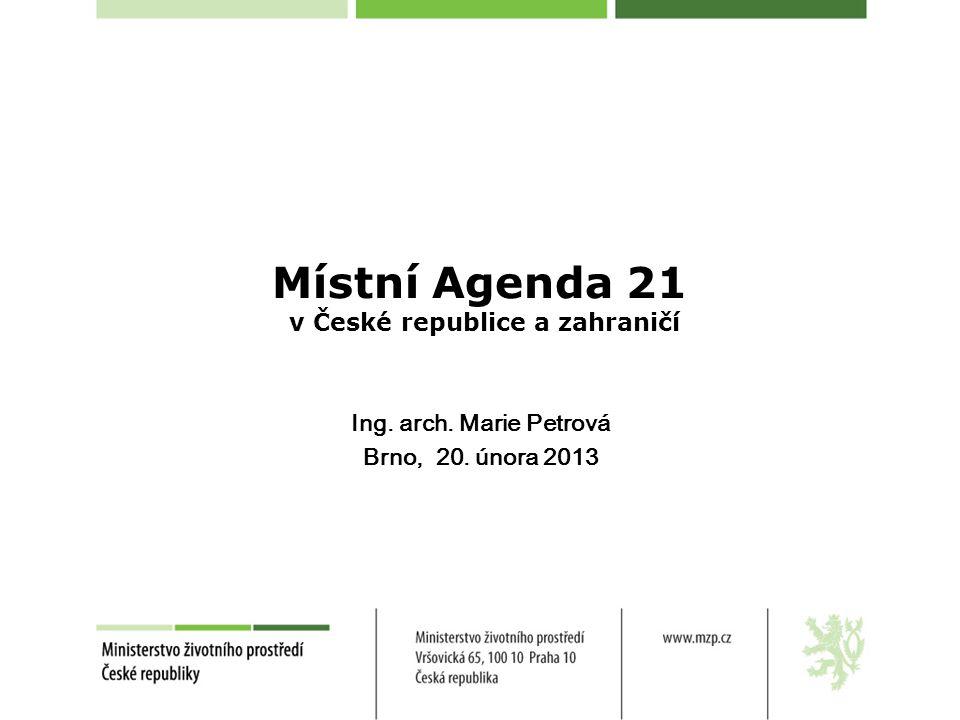 Místní Agenda 21 v České republice a zahraničí Ing. arch. Marie Petrová Brno, 20. února 2013