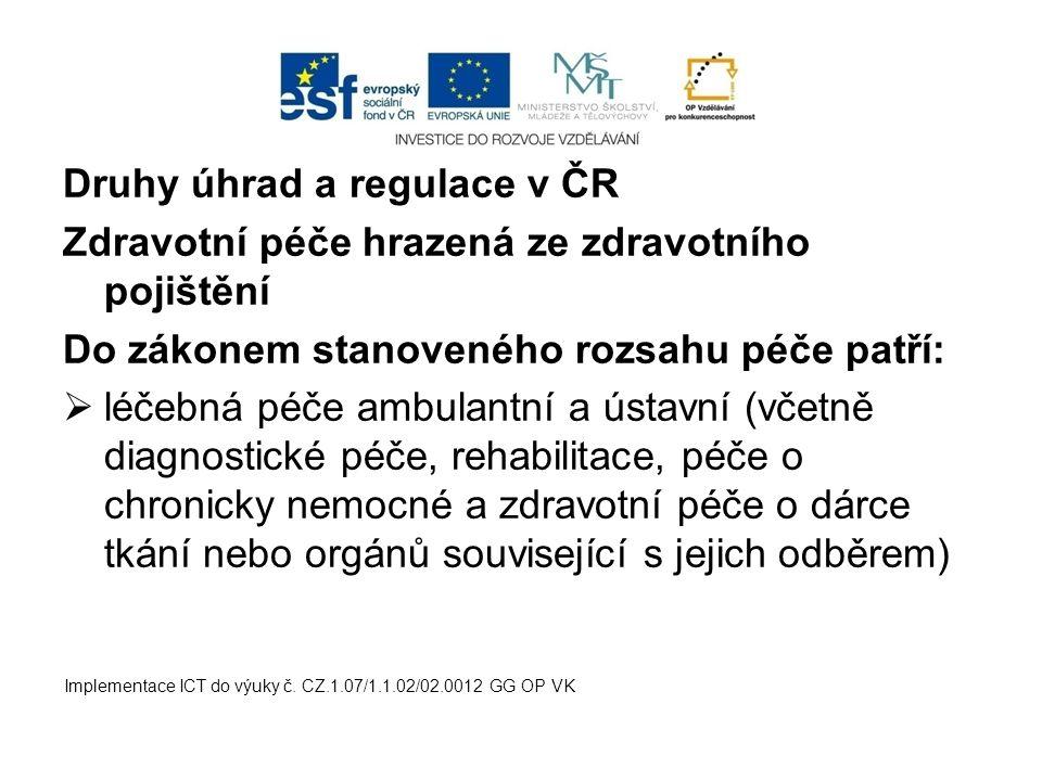 Druhy úhrad a regulace v ČR Zdravotní péče hrazená ze zdravotního pojištění Do zákonem stanoveného rozsahu péče patří:  léčebná péče ambulantní a úst