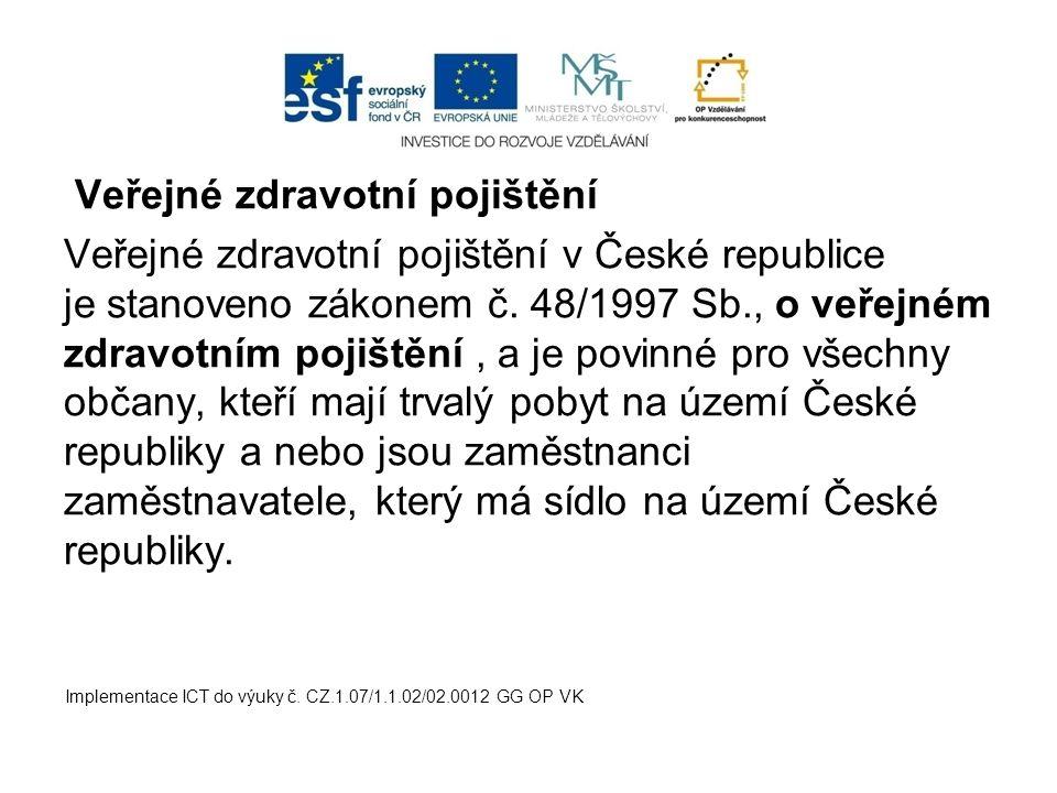 Veřejné zdravotní pojištění Veřejné zdravotní pojištění v České republice je stanoveno zákonem č. 48/1997 Sb., o veřejném zdravotním pojištění, a je p