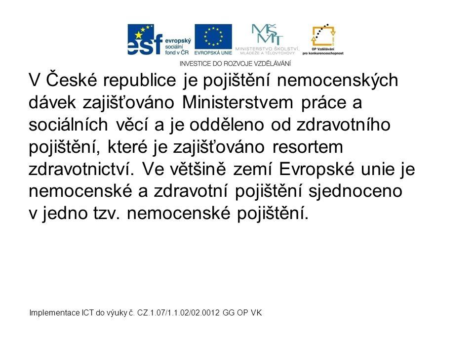 V České republice je pojištění nemocenských dávek zajišťováno Ministerstvem práce a sociálních věcí a je odděleno od zdravotního pojištění, které je z