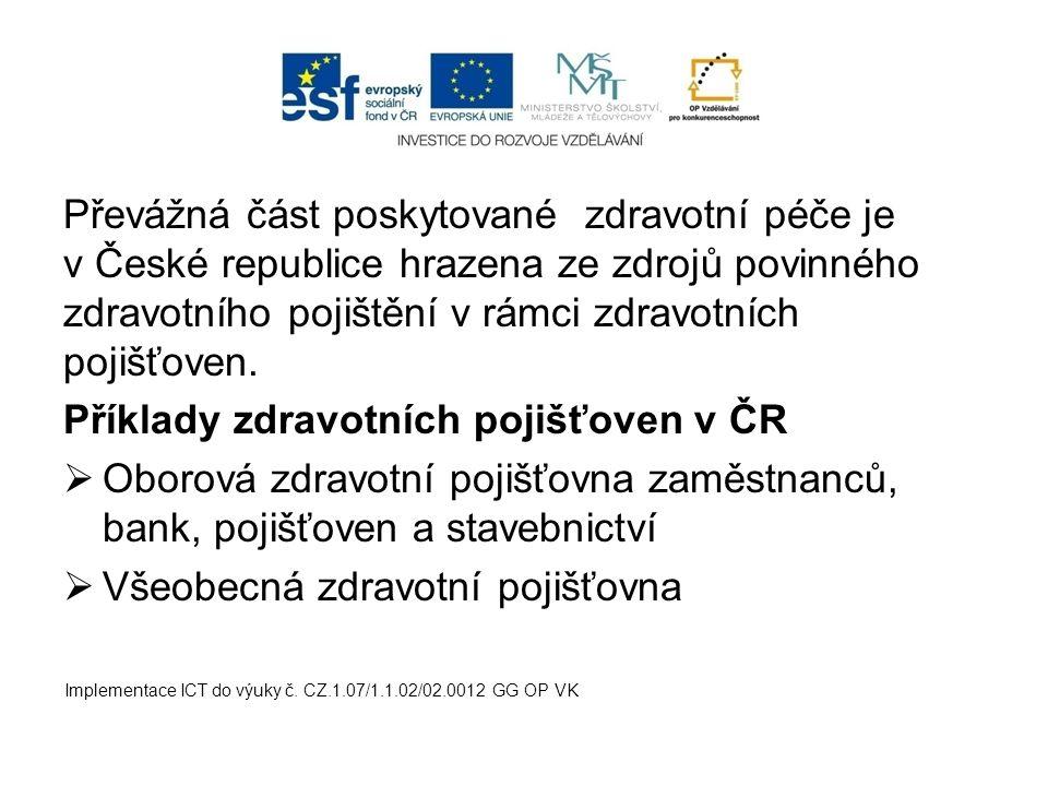 Převážná část poskytované zdravotní péče je v České republice hrazena ze zdrojů povinného zdravotního pojištění v rámci zdravotních pojišťoven. Příkla