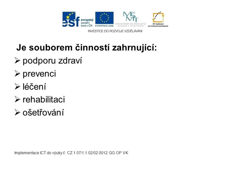 Je souborem činností zahrnující:  podporu zdraví  prevenci  léčení  rehabilitaci  ošetřování Implementace ICT do výuky č. CZ.1.07/1.1.02/02.0012