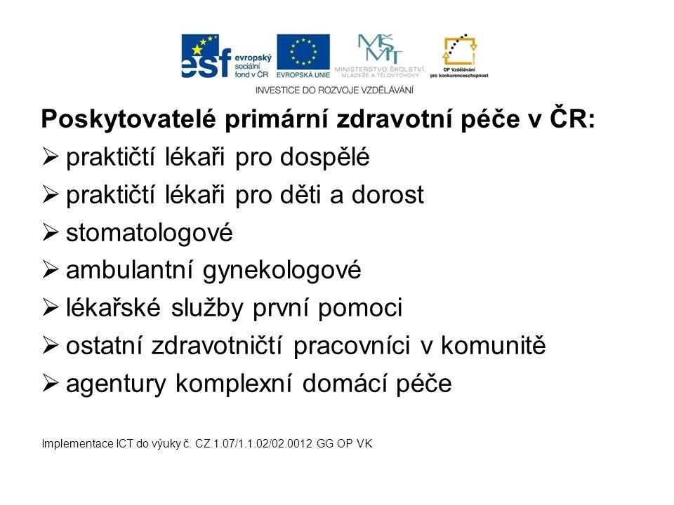 Poskytovatelé primární zdravotní péče v ČR:  praktičtí lékaři pro dospělé  praktičtí lékaři pro děti a dorost  stomatologové  ambulantní gynekolog