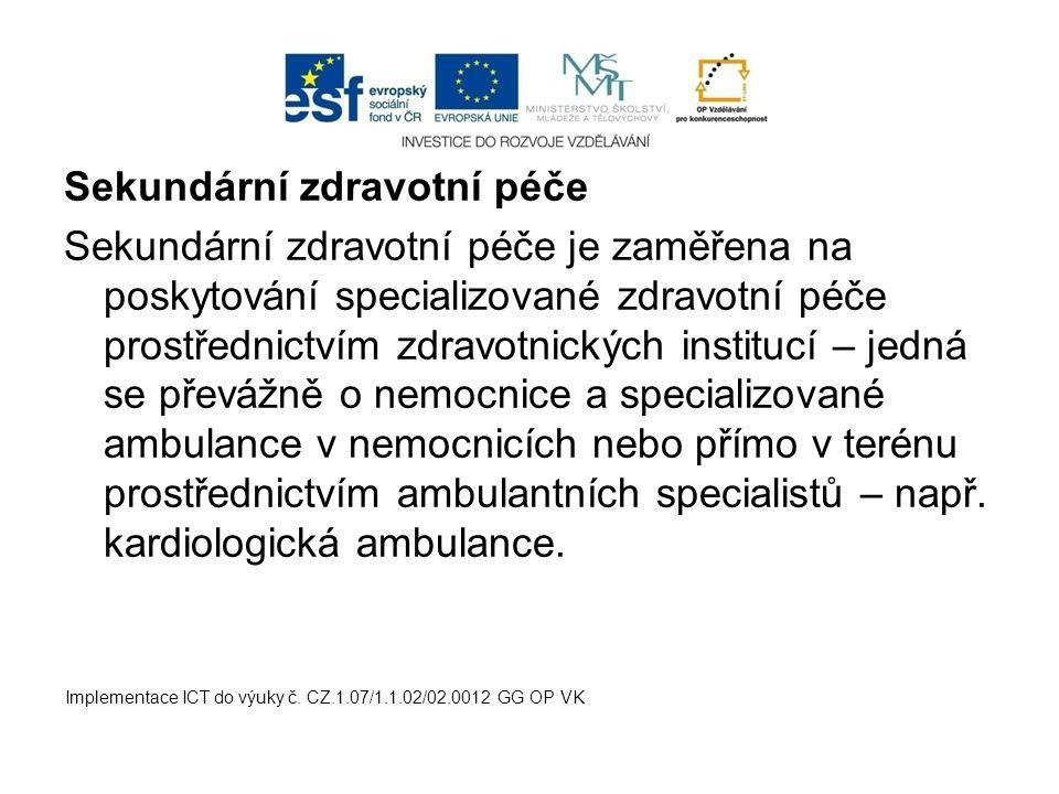 Sekundární zdravotní péče Sekundární zdravotní péče je zaměřena na poskytování specializované zdravotní péče prostřednictvím zdravotnických institucí