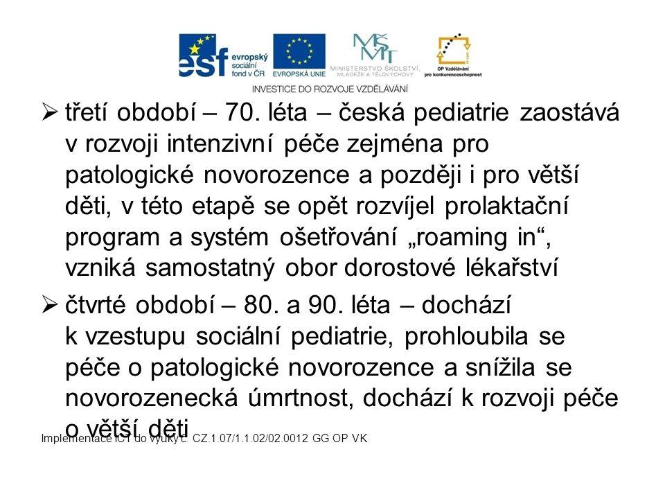  třetí období – 70. léta – česká pediatrie zaostává v rozvoji intenzivní péče zejména pro patologické novorozence a později i pro větší děti, v této