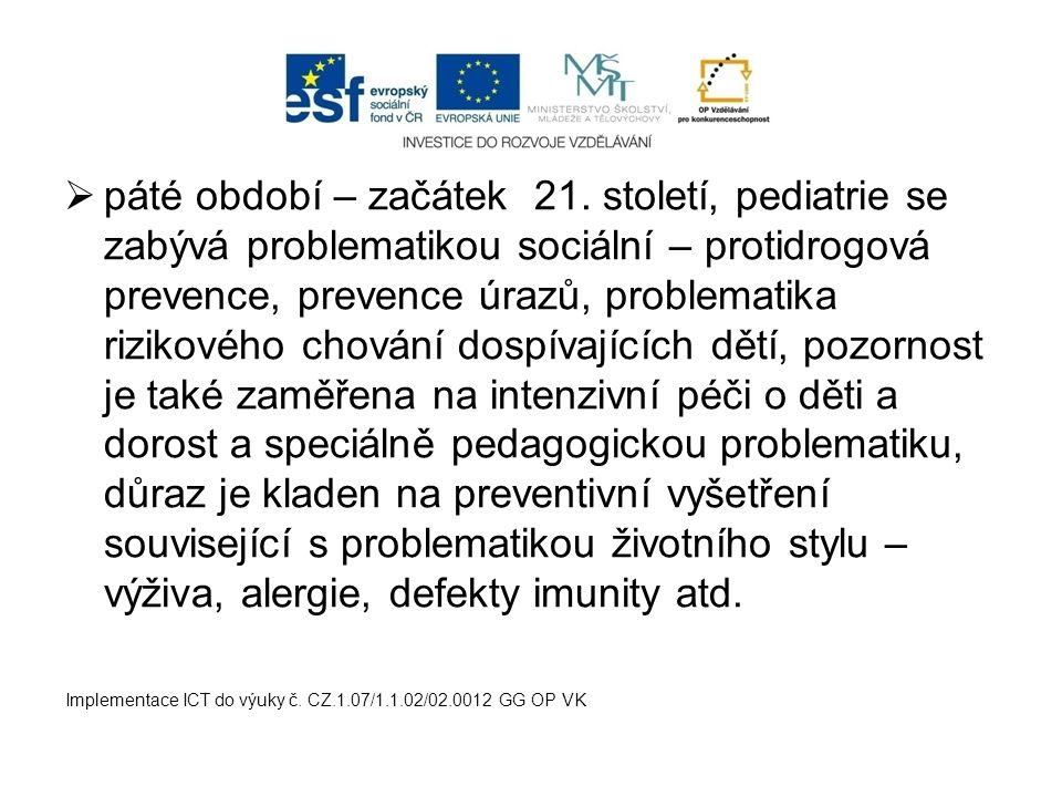  páté období – začátek 21. století, pediatrie se zabývá problematikou sociální – protidrogová prevence, prevence úrazů, problematika rizikového chová